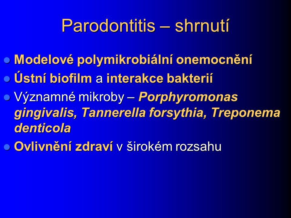 Parodontitis – shrnutí Modelové polymikrobiální onemocnění Modelové polymikrobiální onemocnění Ústní biofilm a interakce bakterií Ústní biofilm a inte