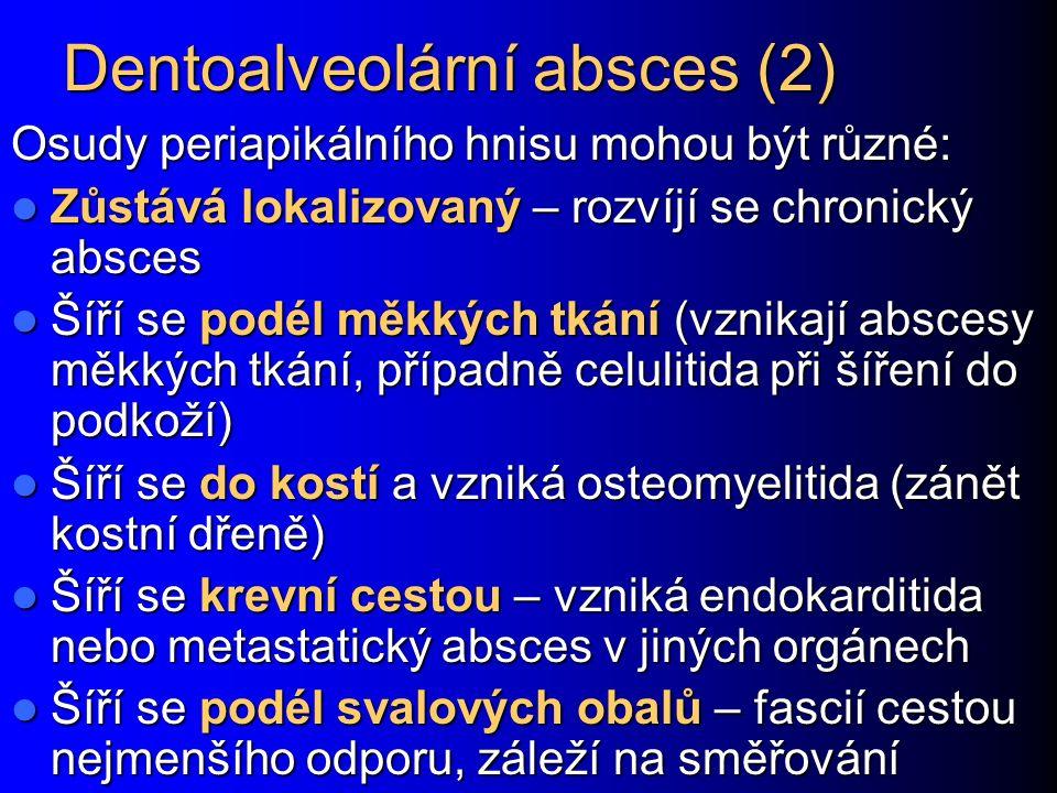 Dentoalveolární absces (2) Osudy periapikálního hnisu mohou být různé: Zůstává lokalizovaný – rozvíjí se chronický absces Zůstává lokalizovaný – rozví
