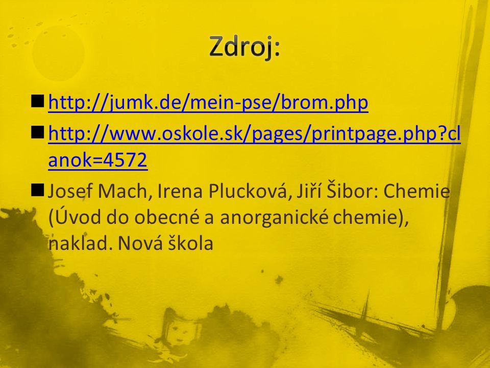 http://jumk.de/mein-pse/brom.php http://www.oskole.sk/pages/printpage.php cl anok=4572 http://www.oskole.sk/pages/printpage.php cl anok=4572 Josef Mach, Irena Plucková, Jiří Šibor: Chemie (Úvod do obecné a anorganické chemie), naklad.