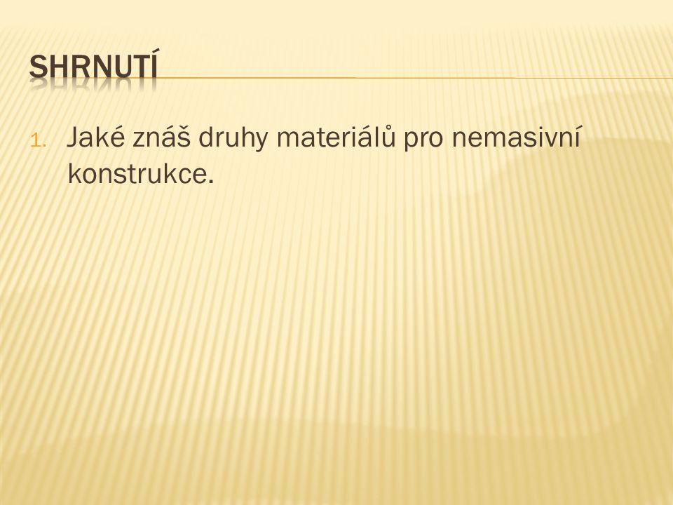 1. Jaké znáš druhy materiálů pro nemasivní konstrukce.