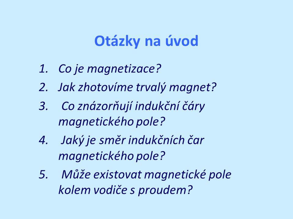 Otázky na úvod 1.Co je magnetizace. 2.Jak zhotovíme trvalý magnet.