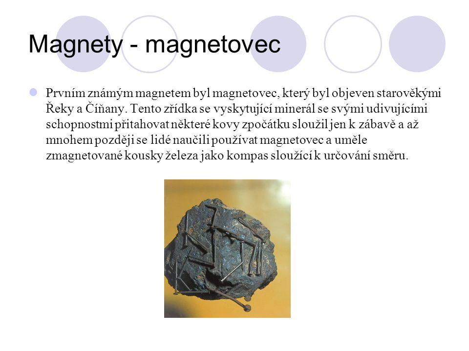 Magnety - magnetovec Prvním známým magnetem byl magnetovec, který byl objeven starověkými Řeky a Číňany. Tento zřídka se vyskytující minerál se svými