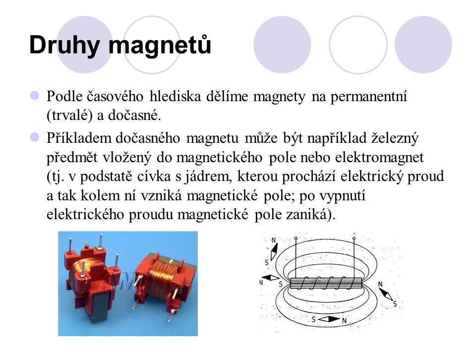 Druhy magnetů Podle časového hlediska dělíme magnety na permanentní (trvalé) a dočasné. Příkladem dočasného magnetu může být například železný předmět