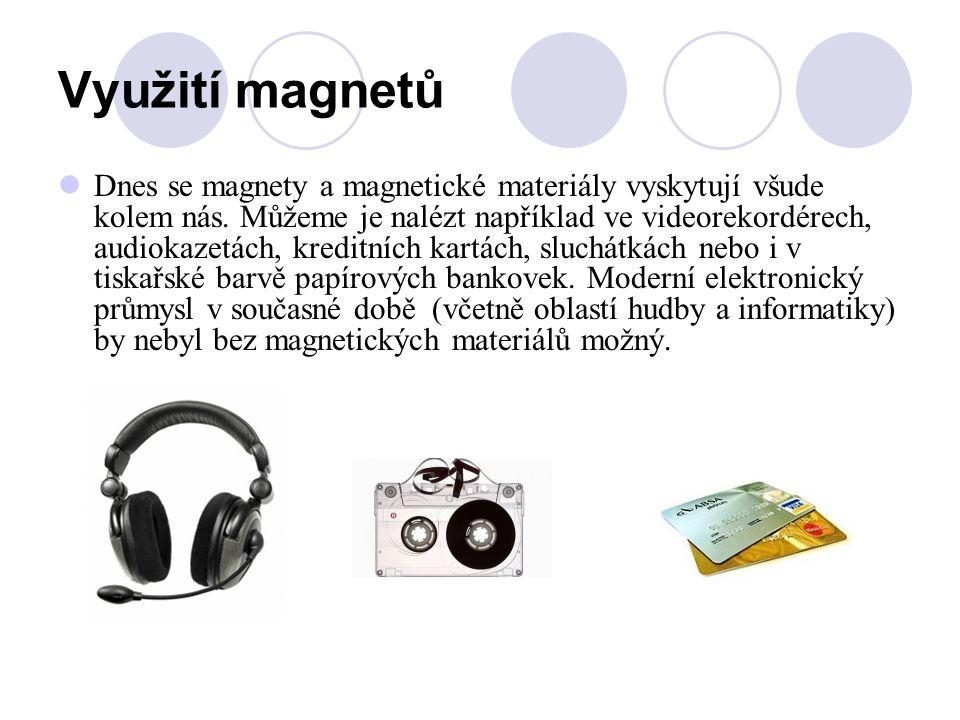 Využití magnetů Dnes se magnety a magnetické materiály vyskytují všude kolem nás. Můžeme je nalézt například ve videorekordérech, audiokazetách, kredi