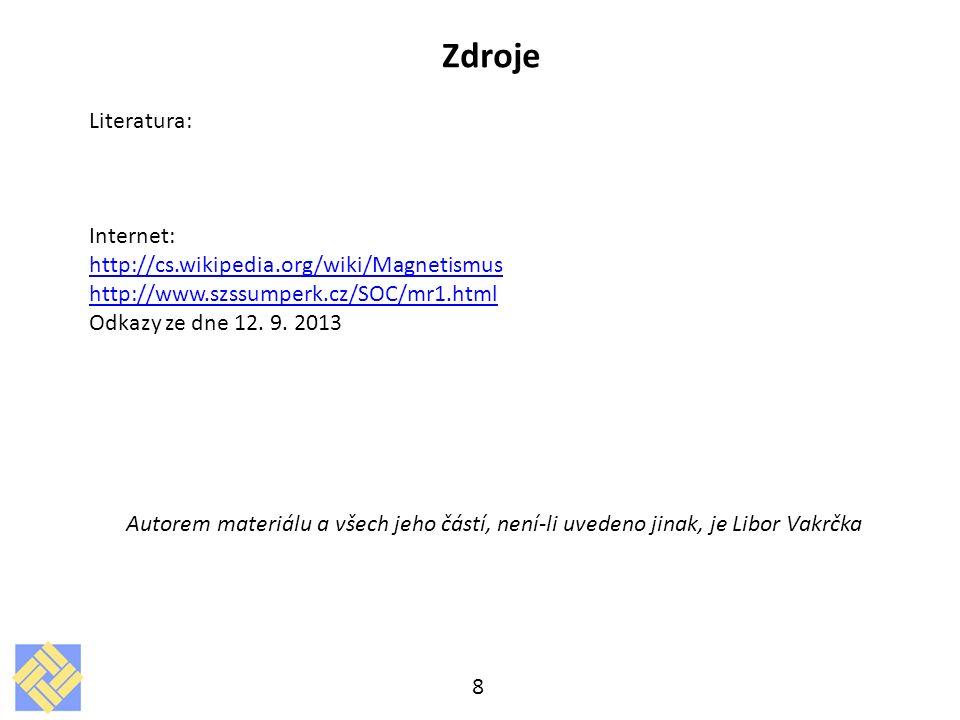 8 Zdroje Literatura: Internet: http://cs.wikipedia.org/wiki/Magnetismus http://www.szssumperk.cz/SOC/mr1.html Odkazy ze dne 12.