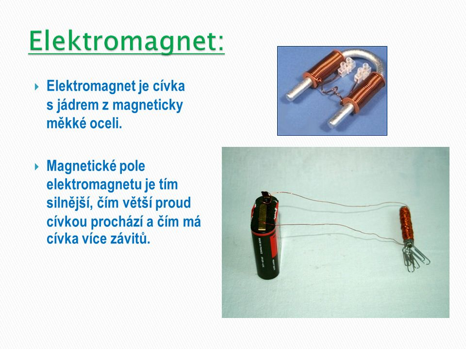  Elektromagnet je cívka s jádrem z magneticky měkké oceli.