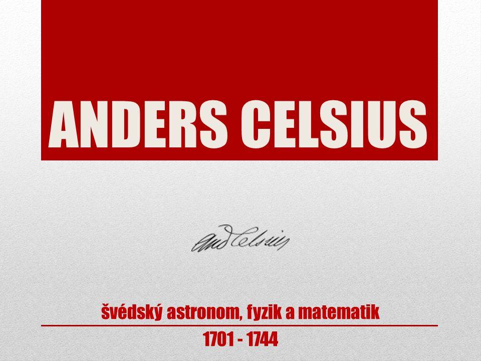 ANDERS CELSIUS švédský astronom, fyzik a matematik 1701 - 1744