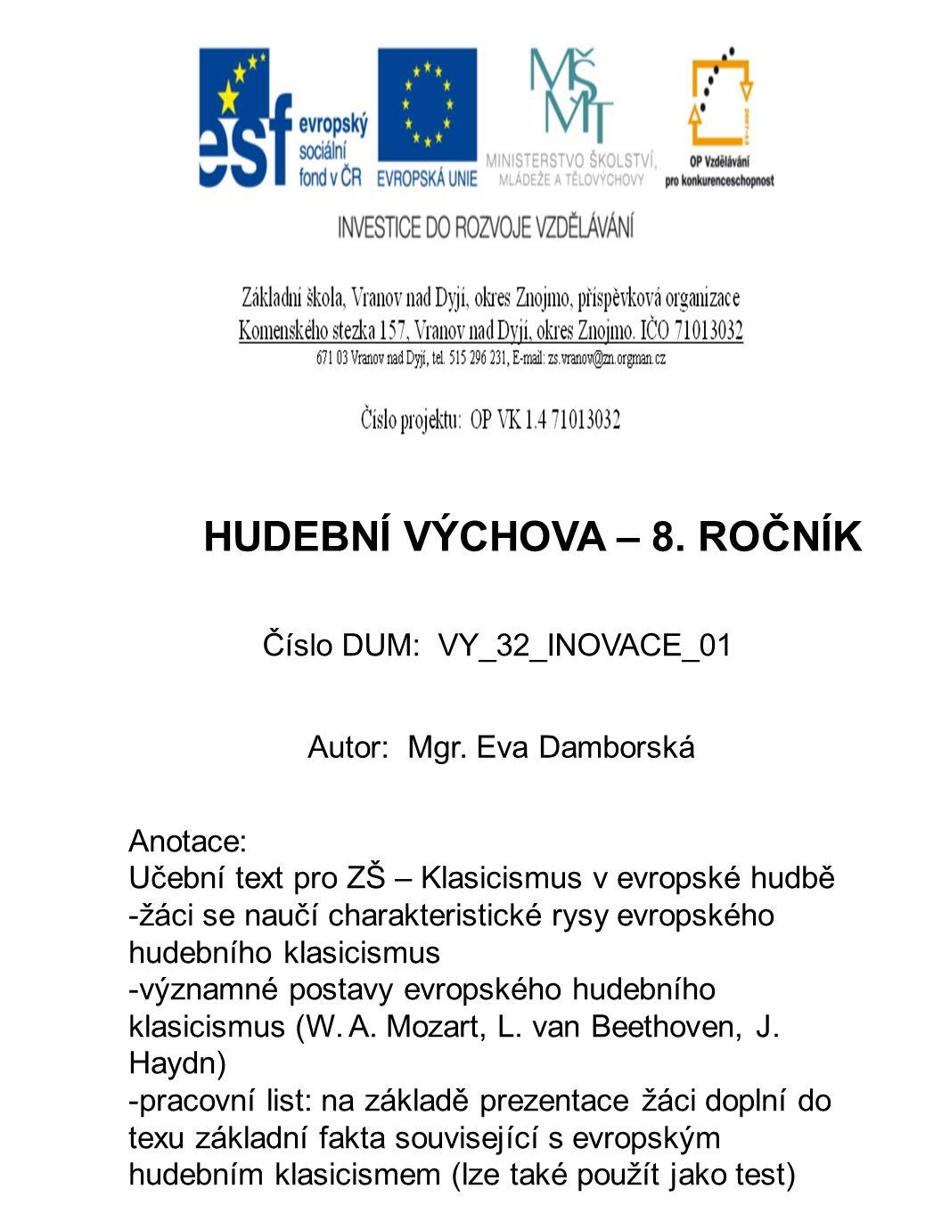 Číslo DUM: VY_32_INOVACE_01 Autor: Mgr. Eva Damborská Anotace: Učební text pro ZŠ – Klasicismus v evropské hudbě -žáci se naučí charakteristické rysy