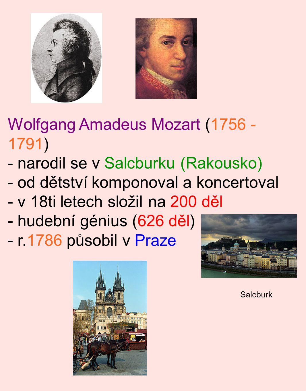 Wolfgang Amadeus Mozart (1756 - 1791) - narodil se v Salcburku (Rakousko) - od dětství komponoval a koncertoval - v 18ti letech složil na 200 děl - hu