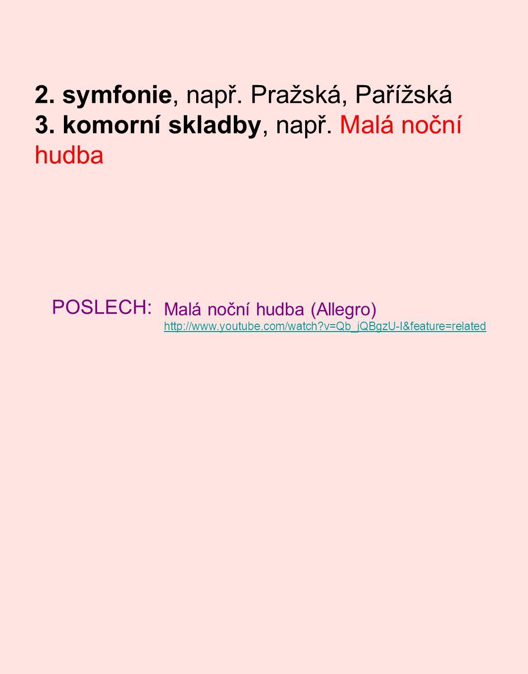 2. symfonie, např. Pražská, Pařížská 3. komorní skladby, např. Malá noční hudba POSLECH: Malá noční hudba (Allegro) http://www.youtube.com/watch?v=Qb_
