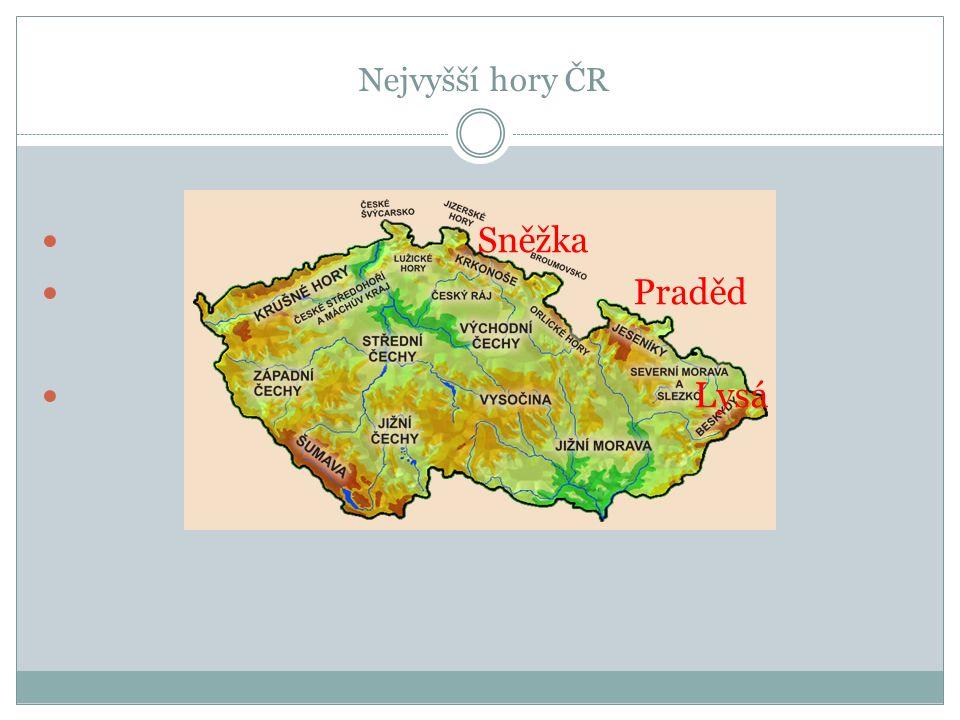 Nejvyšší pohoří v ČR Krkonoše- nejvyšší hora Sněžka Krušné hory Šumava Jeseníky – hora Praděd Beskydy- Lysá hora
