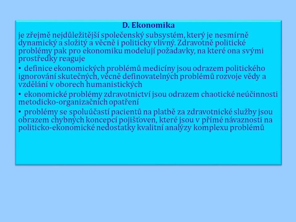 D. Ekonomika je zřejmě nejdůležitější společenský subsystém, který je nesmírně dynamický a složitý a věcně i politicky vlivný. Zdravotně politické pro