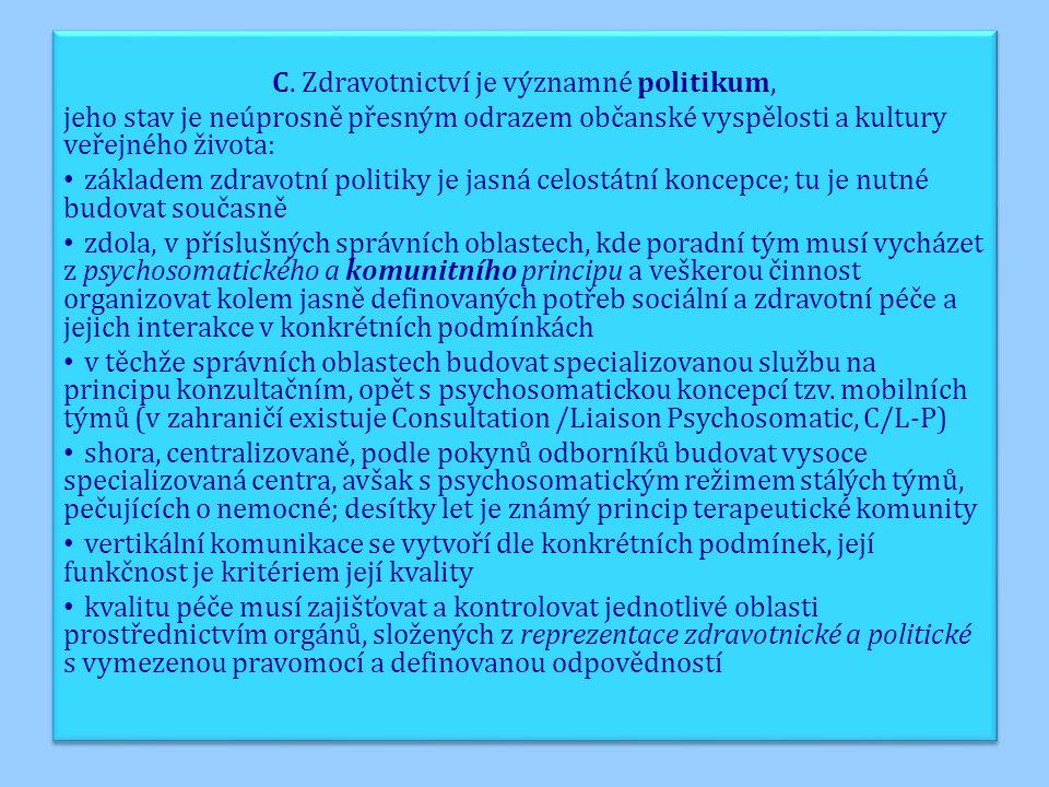 C. Zdravotnictví je významné politikum, jeho stav je neúprosně přesným odrazem občanské vyspělosti a kultury veřejného života: základem zdravotní poli