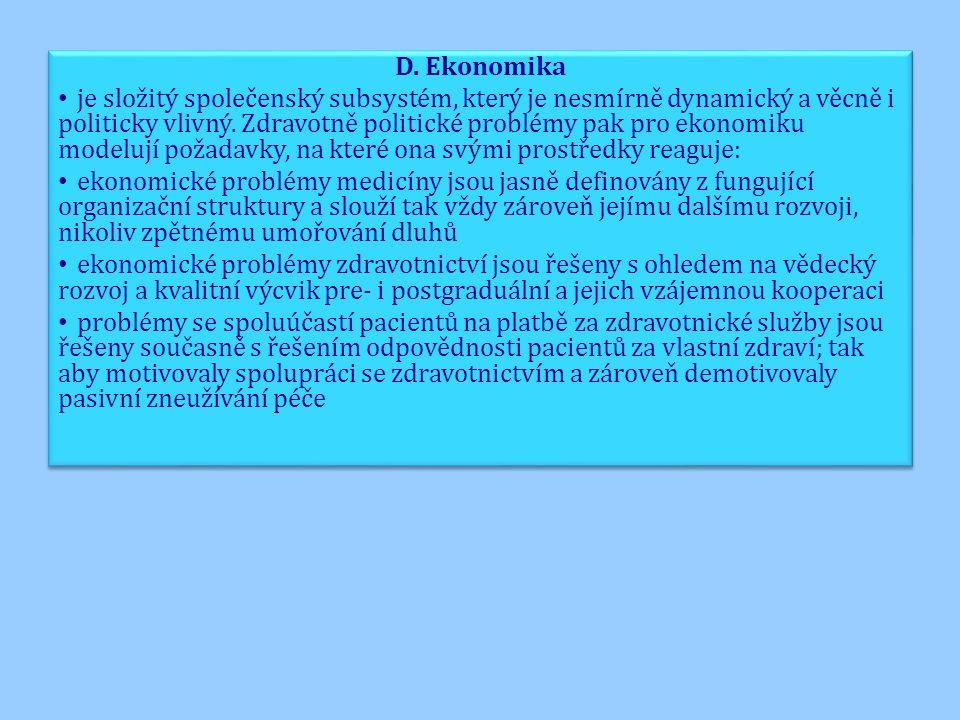 D. Ekonomika je složitý společenský subsystém, který je nesmírně dynamický a věcně i politicky vlivný. Zdravotně politické problémy pak pro ekonomiku
