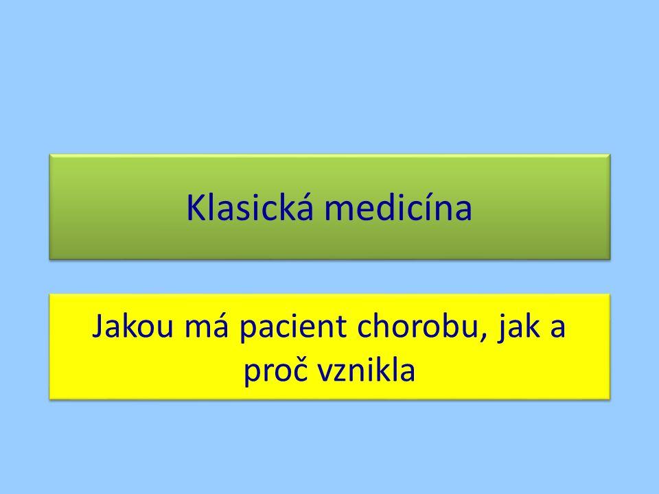 Klasická medicína Jakou má pacient chorobu, jak a proč vznikla