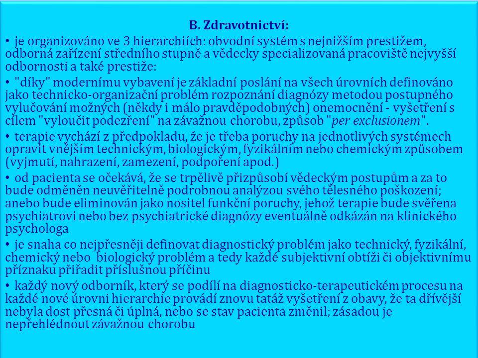 B. Zdravotnictví: je organizováno ve 3 hierarchiích: obvodní systém s nejnižším prestižem, odborná zařízení středního stupně a vědecky specializovaná
