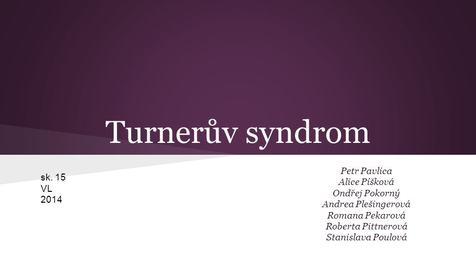 Turnerův syndrom Petr Pavlica Alice Píšková Ondřej Pokorný Andrea Plešingerová Romana Pekarová Roberta Pittnerová Stanislava Poulová sk.