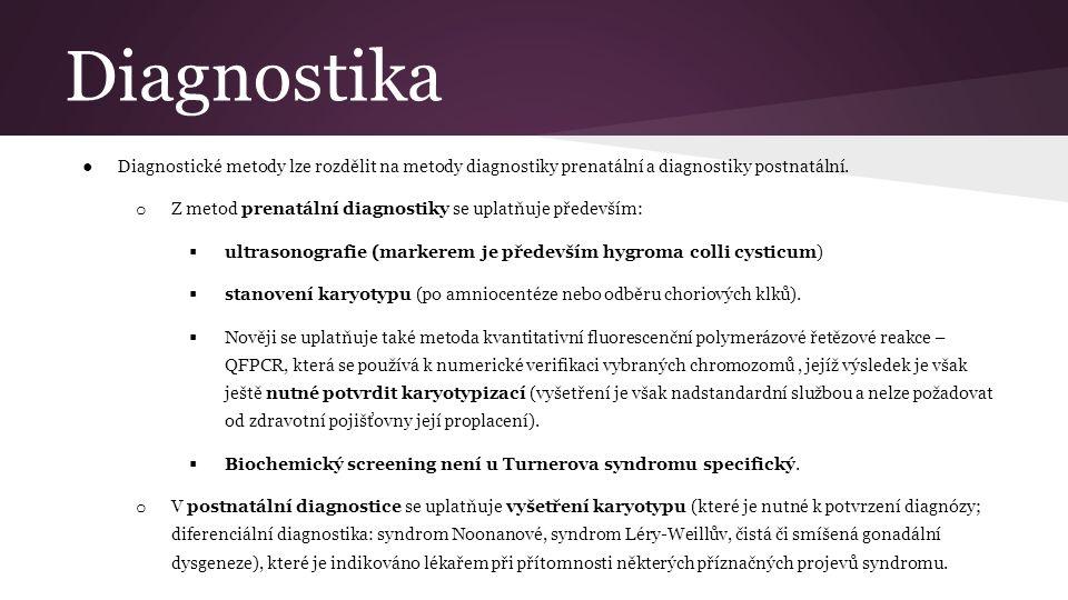 Diagnostika ● Diagnostické metody lze rozdělit na metody diagnostiky prenatální a diagnostiky postnatální. o Z metod prenatální diagnostiky se uplatňu