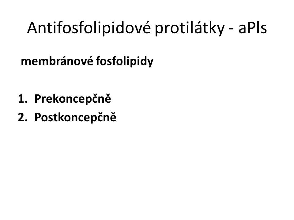 Antifosfolipidové protilátky - aPls membránové fosfolipidy 1.Prekoncepčně 2.Postkoncepčně