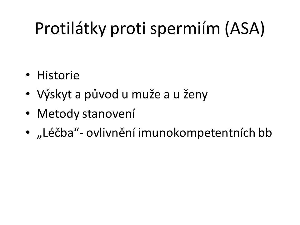 """Protilátky proti spermiím (ASA) Historie Výskyt a původ u muže a u ženy Metody stanovení """"Léčba""""- ovlivnění imunokompetentních bb"""