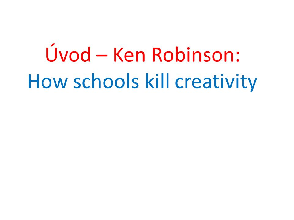 Úvod – Ken Robinson: How schools kill creativity