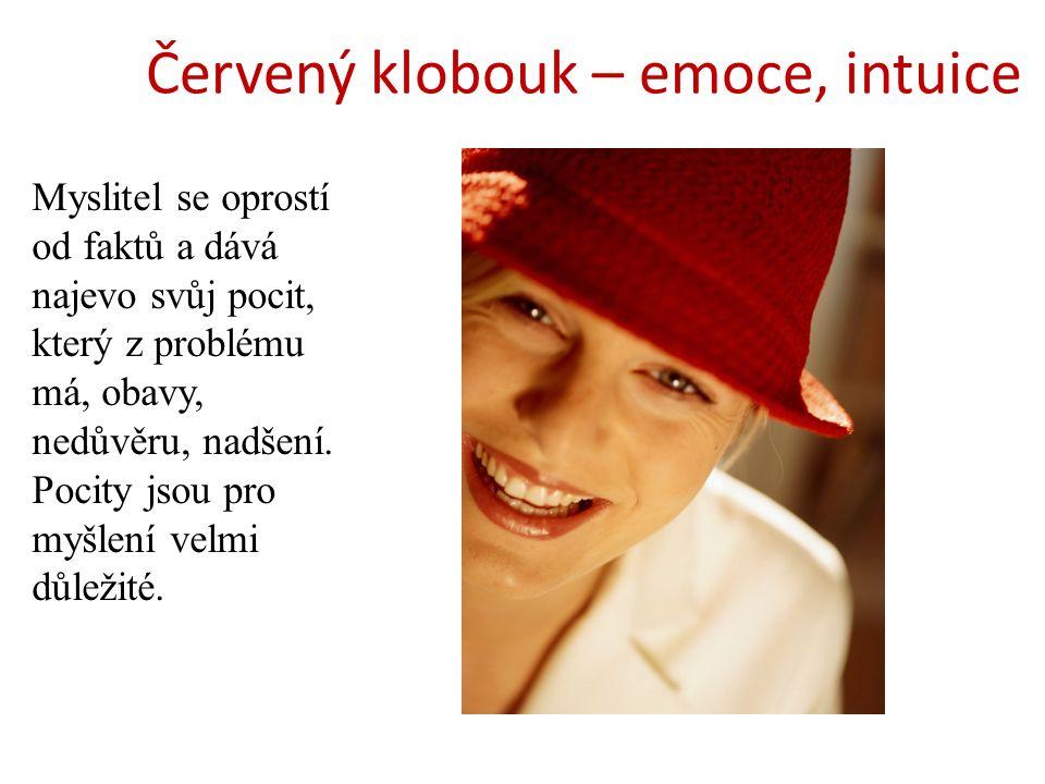 Červený klobouk – emoce, intuice Myslitel se oprostí od faktů a dává najevo svůj pocit, který z problému má, obavy, nedůvěru, nadšení. Pocity jsou pro