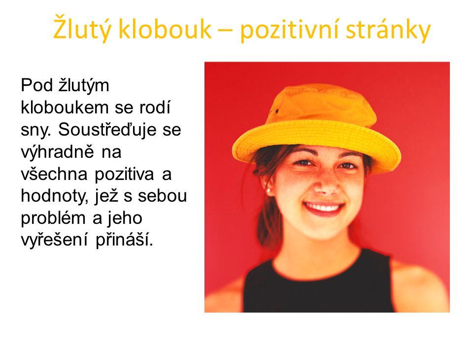 Žlutý klobouk – pozitivní stránky Pod žlutým kloboukem se rodí sny. Soustřeďuje se výhradně na všechna pozitiva a hodnoty, jež s sebou problém a jeho