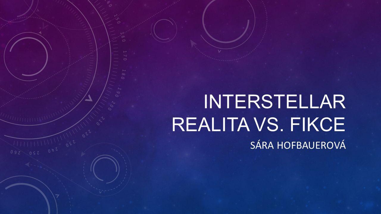 INTERSTELLAR REALITA VS. FIKCE SÁRA HOFBAUEROVÁ
