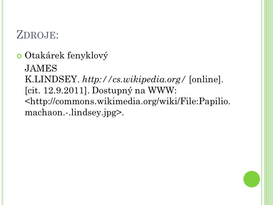 Z DROJE : Otakárek fenyklový JAMES K.LINDSEY. http://cs.wikipedia.org/ [online].