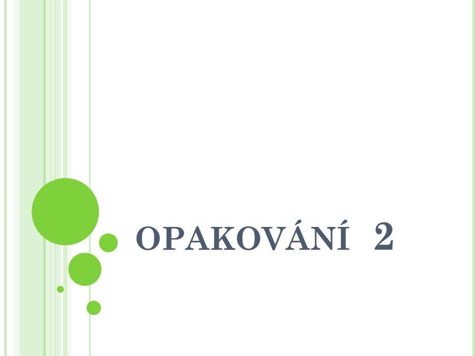 OPAKOVÁNÍ 2
