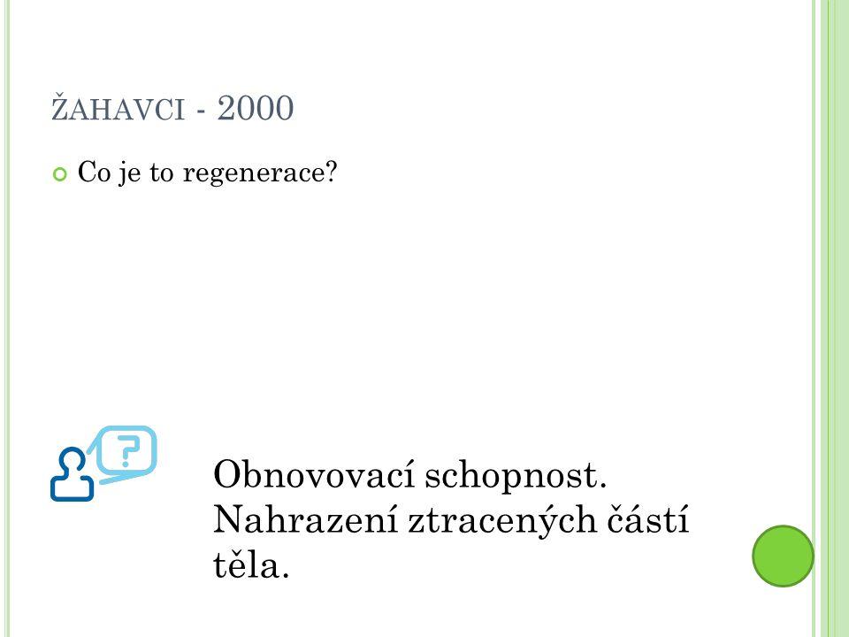 ŽAHAVCI - 2000 Co je to regenerace Obnovovací schopnost. Nahrazení ztracených částí těla.
