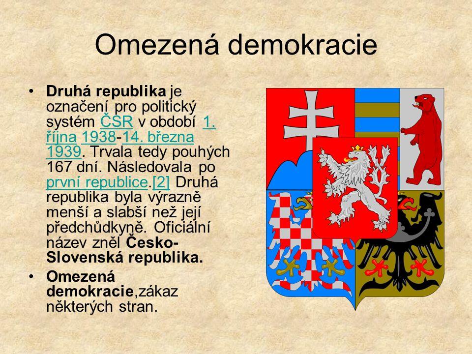 Omezená demokracie Druhá republika je označení pro politický systém ČSR v období 1. října 1938-14. března 1939. Trvala tedy pouhých 167 dní. Následova