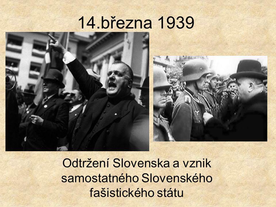 14.března 1939 Odtržení Slovenska a vznik samostatného Slovenského fašistického státu