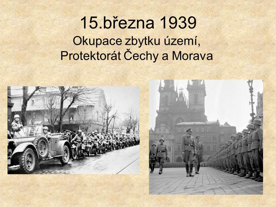 15.března 1939 Okupace zbytku území, Protektorát Čechy a Morava