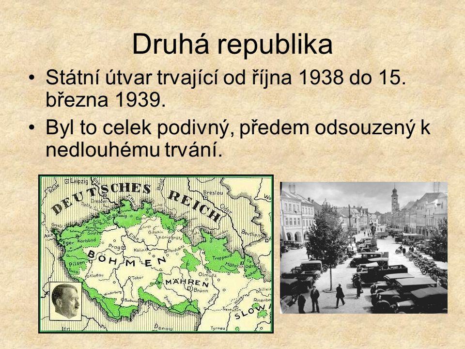 Druhá republika Státní útvar trvající od října 1938 do 15. března 1939. Byl to celek podivný, předem odsouzený k nedlouhému trvání.