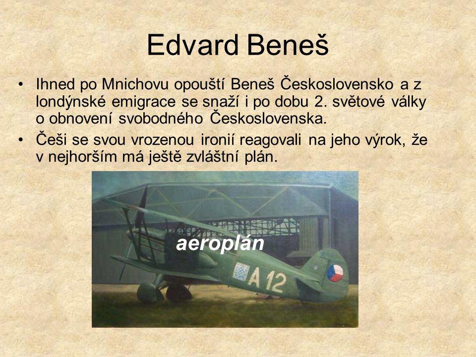 Edvard Beneš Ihned po Mnichovu opouští Beneš Československo a z londýnské emigrace se snaží i po dobu 2. světové války o obnovení svobodného Českoslov