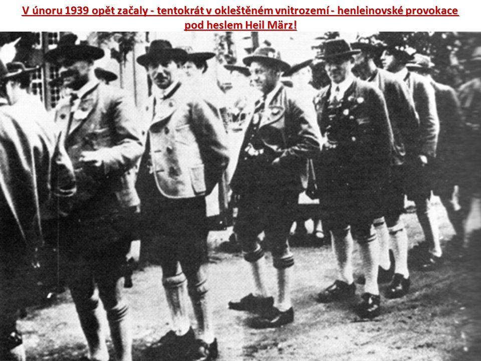 V únoru 1939 opět začaly - tentokrát v okleštěném vnitrozemí - henleinovské provokace pod heslem Heil März!