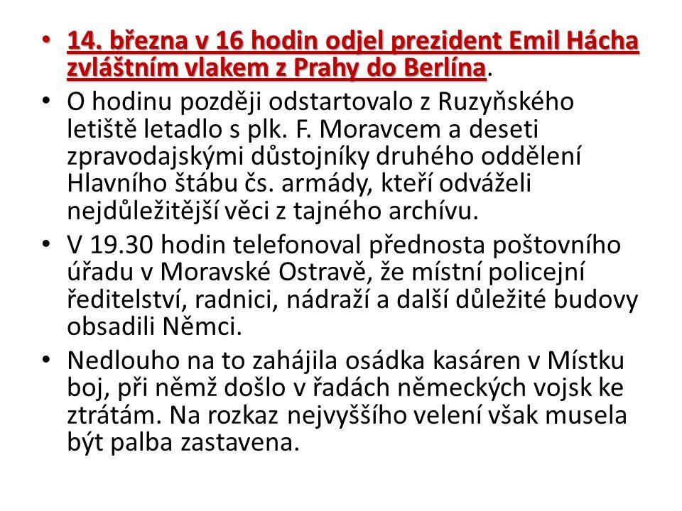 14. března v 16 hodin odjel prezident Emil Hácha zvláštním vlakem z Prahy do Berlína 14.