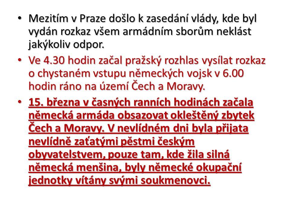 Mezitím v Praze došlo k zasedání vlády, kde byl vydán rozkaz všem armádním sborům neklást jakýkoliv odpor.