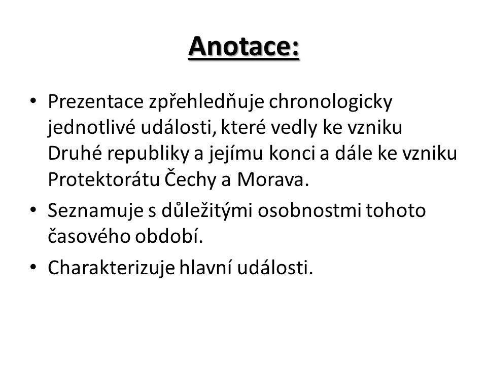 Anotace: Prezentace zpřehledňuje chronologicky jednotlivé události, které vedly ke vzniku Druhé republiky a jejímu konci a dále ke vzniku Protektorátu Čechy a Morava.