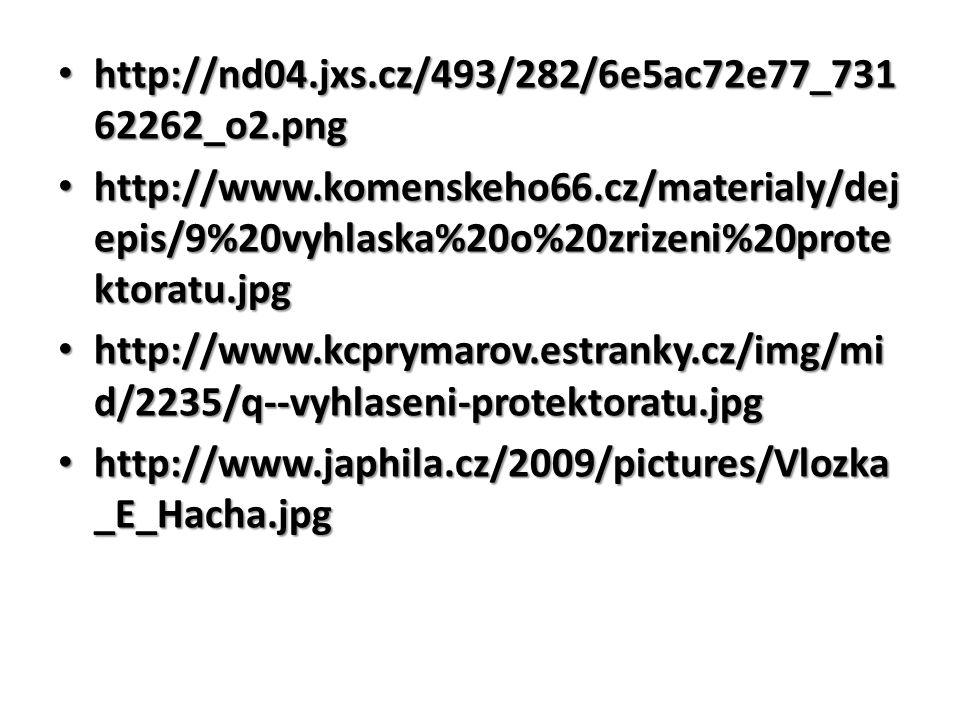 http://nd04.jxs.cz/493/282/6e5ac72e77_731 62262_o2.png http://nd04.jxs.cz/493/282/6e5ac72e77_731 62262_o2.png http://www.komenskeho66.cz/materialy/dej epis/9%20vyhlaska%20o%20zrizeni%20prote ktoratu.jpg http://www.komenskeho66.cz/materialy/dej epis/9%20vyhlaska%20o%20zrizeni%20prote ktoratu.jpg http://www.kcprymarov.estranky.cz/img/mi d/2235/q--vyhlaseni-protektoratu.jpg http://www.kcprymarov.estranky.cz/img/mi d/2235/q--vyhlaseni-protektoratu.jpg http://www.japhila.cz/2009/pictures/Vlozka _E_Hacha.jpg http://www.japhila.cz/2009/pictures/Vlozka _E_Hacha.jpg