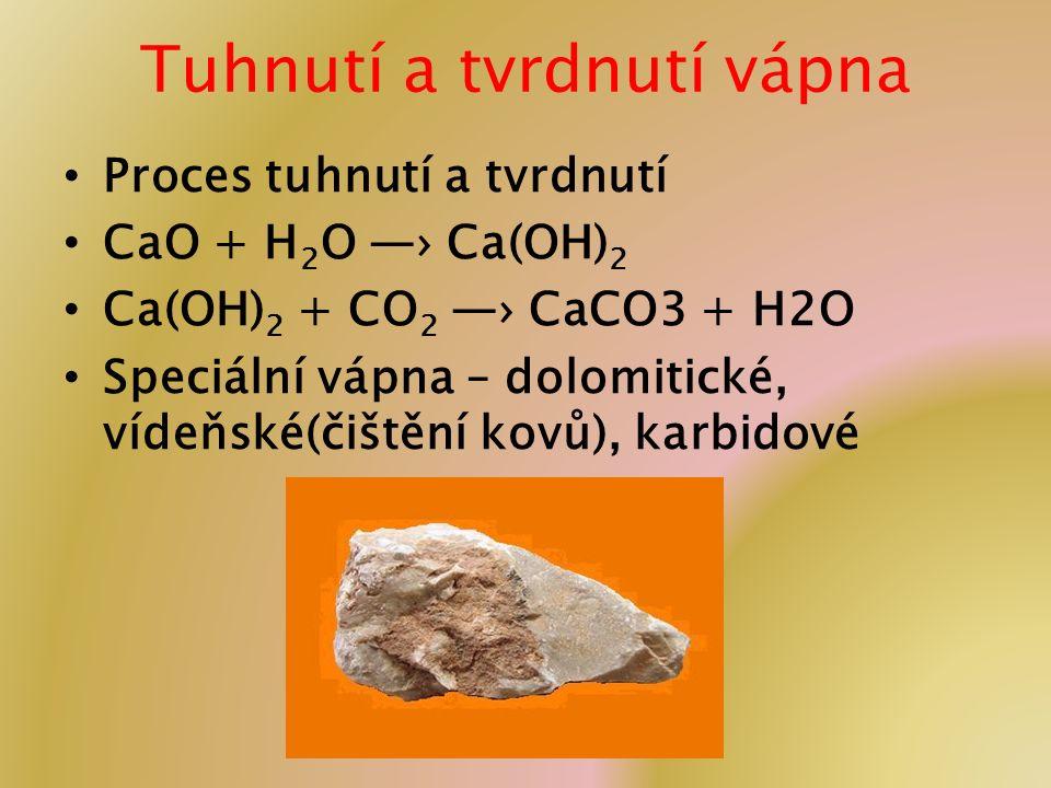 Tuhnutí a tvrdnutí vápna Proces tuhnutí a tvrdnutí CaO + H 2 O —› Ca(OH) 2 Ca(OH) 2 + CO 2 —› CaCO3 + H2O Speciální vápna – dolomitické, vídeňské(čištění kovů), karbidové
