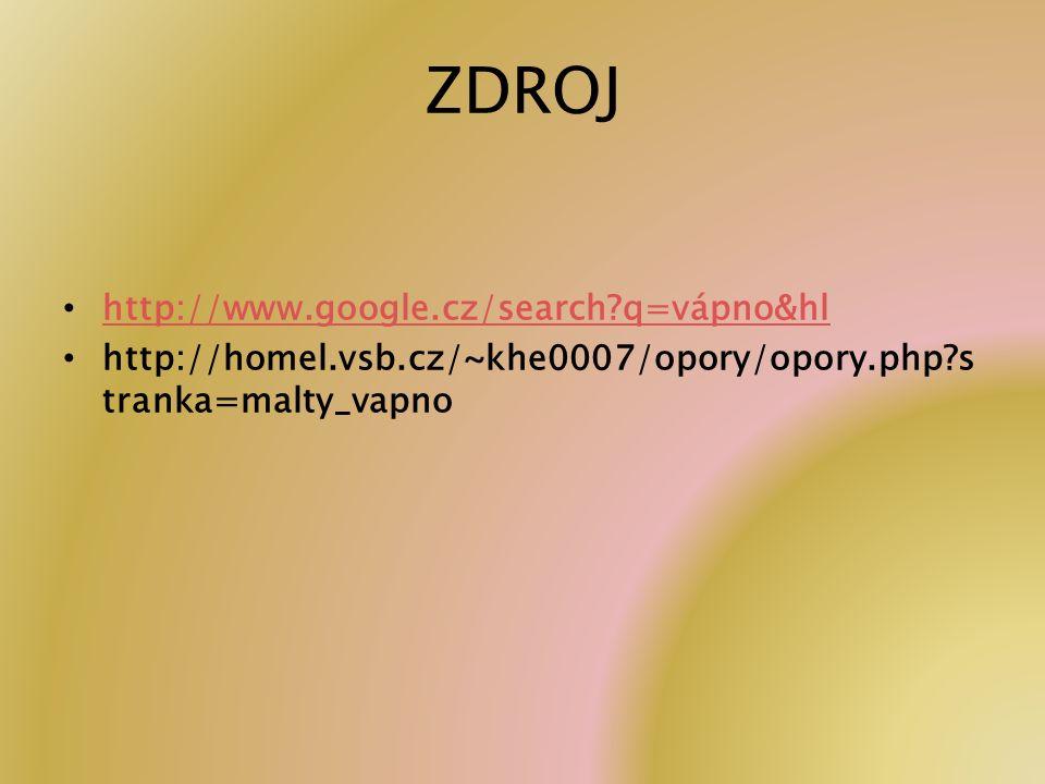 ZDROJ http://www.google.cz/search?q=vápno&hl http://homel.vsb.cz/~khe0007/opory/opory.php?s tranka=malty_vapno