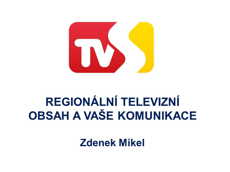 REGIONÁLNÍ TELEVIZNÍ OBSAH A VAŠE KOMUNIKACE Zdenek Mikel