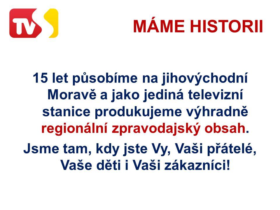 MÁME HISTORII 15 let působíme na jihovýchodní Moravě a jako jediná televizní stanice produkujeme výhradně regionální zpravodajský obsah.