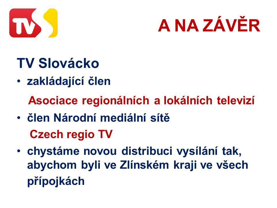 A NA ZÁVĚR TV Slovácko zakládající člen Asociace regionálních a lokálních televizí člen Národní mediální sítě Czech regio TV chystáme novou distribuci vysílání tak, abychom byli ve Zlínském kraji ve všech přípojkách