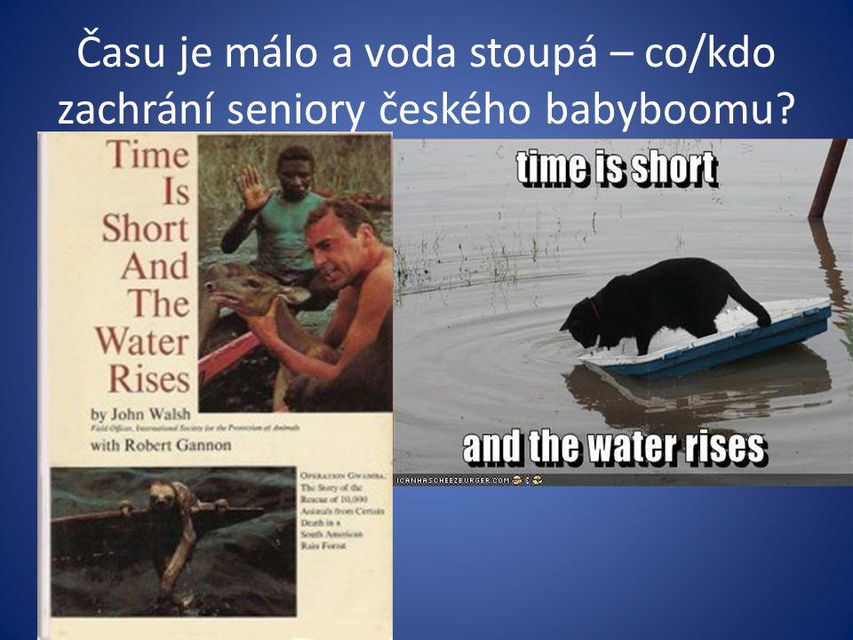 Času je málo a voda stoupá – co/kdo zachrání seniory českého babyboomu