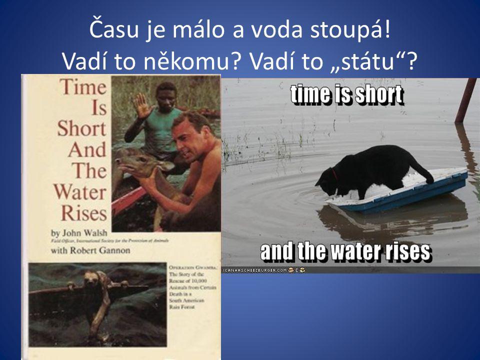 """Času je málo a voda stoupá! Vadí to někomu Vadí to """"státu"""