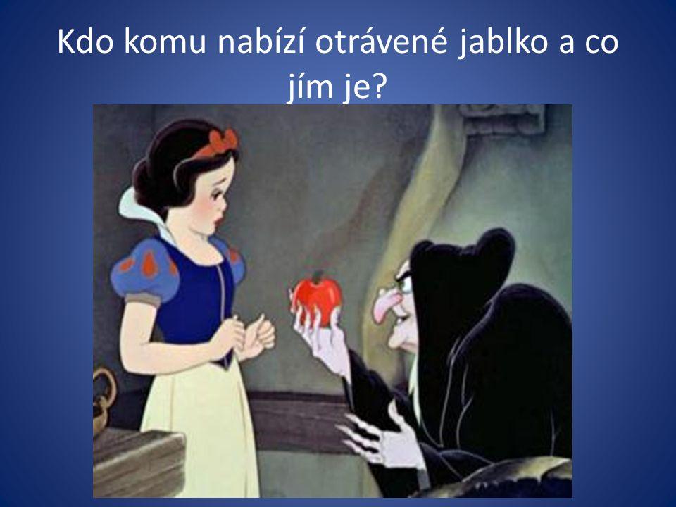 Kdo komu nabízí otrávené jablko a co jím je