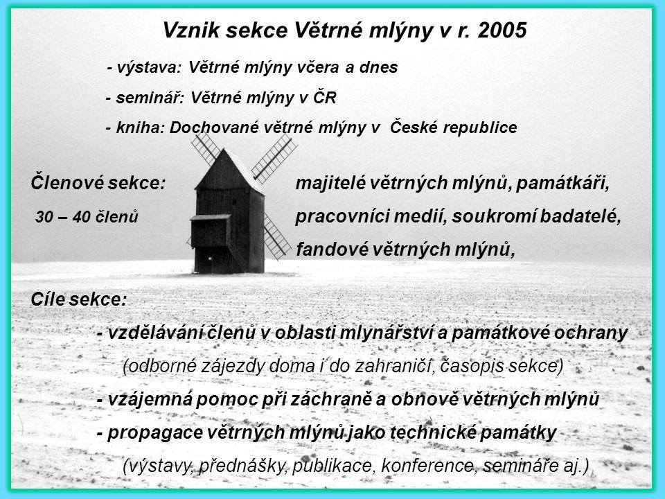 Vznik sekce Větrné mlýny v r. 2005 - výstava: Větrné mlýny včera a dnes - seminář: Větrné mlýny v ČR - kniha: Dochované větrné mlýny v České republice